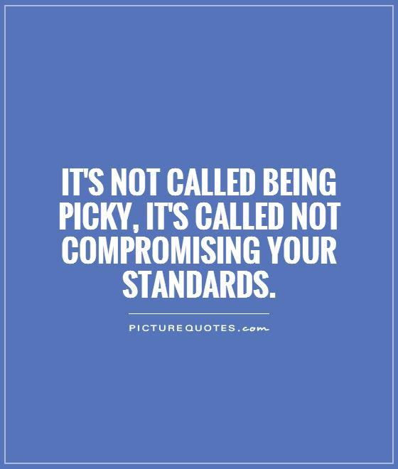 its-not-called-being-picky-its-called-not-compromising-your-standards-quote-1