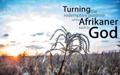 Turning The Redemptive Purpose Of The Afrikaner Back To God